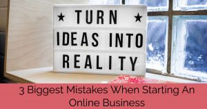 3 Biggest Mistakes When Starting An Online Business