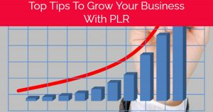 Top Tips To Grow Your Business With PLR